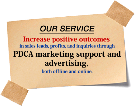 Increase positive outcomes in sales leads, profits, contacts by customers, and document requests through PDCA support and general advertising, both offline and online.